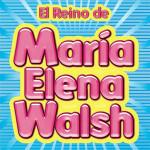 El Reino de Maria Elena Walsh