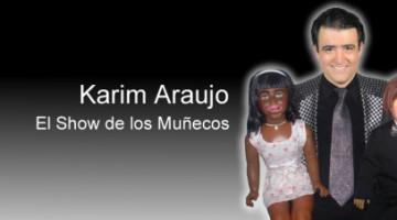 Karim Araujo, El Show de los Muñecos